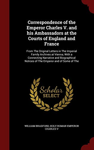 9781297625336: Correspondence of the Emperor Charles V. and his Ambassadors at the Courts of England and France: From The Original Letters in The Imperial Family ... Notices of The Emperor and of Some of The