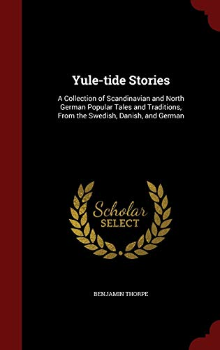 9781297626715: Yule-tide Stories: A Collection of Scandinavian and North German Popular Tales and Traditions, From the Swedish, Danish, and German