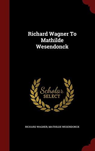 9781297628795: Richard Wagner To Mathilde Wesendonck