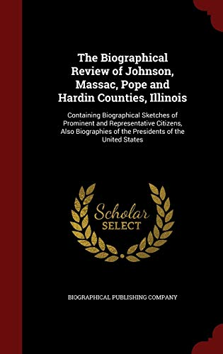 9781297630651: The Biographical Review of Johnson, Massac, Pope and Hardin Counties, Illinois: Containing Biographical Sketches of Prominent and Representative ... of the Presidents of the United States