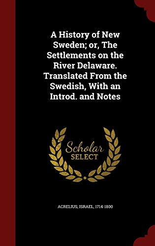 9781297632440: A History of New Sweden; or, The Settlements on the River Delaware. Translated From the Swedish, With an Introd. and Notes