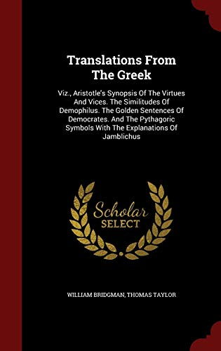 9781297635939: Translations From The Greek: Viz., Aristotle's Synopsis Of The Virtues And Vices. The Similitudes Of Demophilus. The Golden Sentences Of Democrates. ... Symbols With The Explanations Of Jamblichus