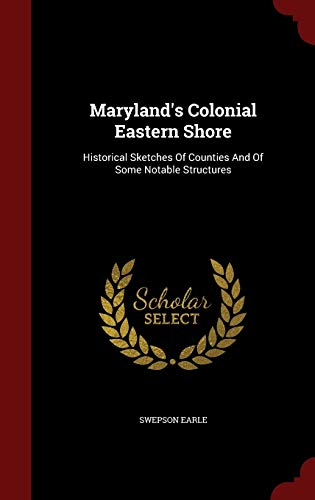 9781297636400: Maryland's Colonial Eastern Shore: Historical Sketches Of Counties And Of Some Notable Structures