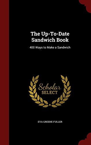 9781297646829: The Up-To-Date Sandwich Book: 400 Ways to Make a Sandwich