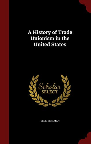 9781297647482: A History of Trade Unionism in the United States