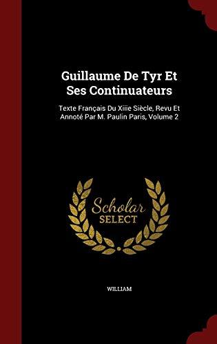 9781297648342: Guillaume De Tyr Et Ses Continuateurs: Texte Français Du Xiiie Siècle, Revu Et Annoté Par M. Paulin Paris, Volume 2