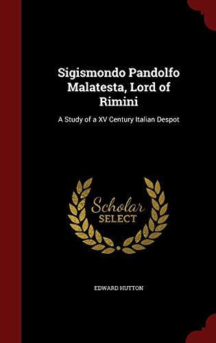 9781297648519: Sigismondo Pandolfo Malatesta, Lord of Rimini: A Study of a XV Century Italian Despot