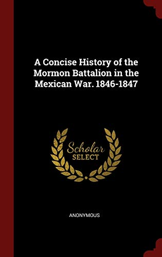 9781297651663: A Concise History of the Mormon Battalion in the Mexican War. 1846-1847