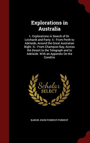 9781297659768: Explorations in Australia: I.- Explorations in Search of Dr. Leichardt and Party. Ii.- From Perth to Adelaide, Around the Great Australian Bight. ... to Adelaide. With an Appendix On the Conditio