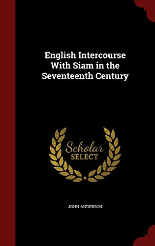 9781297664038: English Intercourse With Siam in the Seventeenth Century