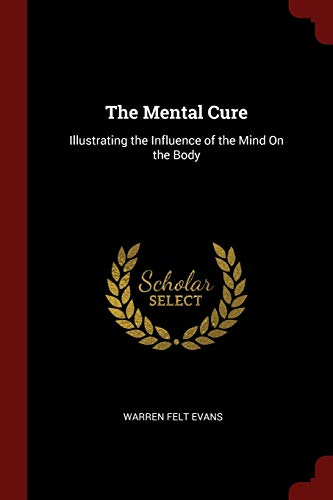 9781297664588: The Mental Cure: Illustrating the Influence of the Mind On the Body