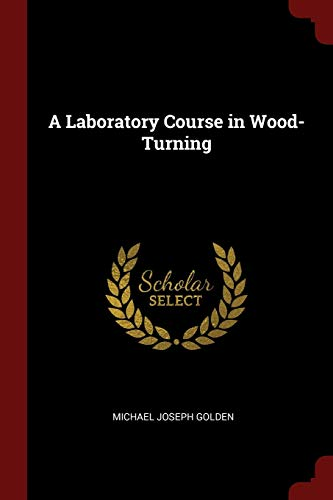 9781297668050: A Laboratory Course in Wood-Turning
