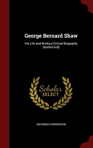 9781297672323: George Bernard Shaw: His Life and Works,a Critical Biography (Authorized)