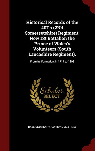Historical Records of the 40Th (2Nd Somersetshire): Smythies, Raymond Henry