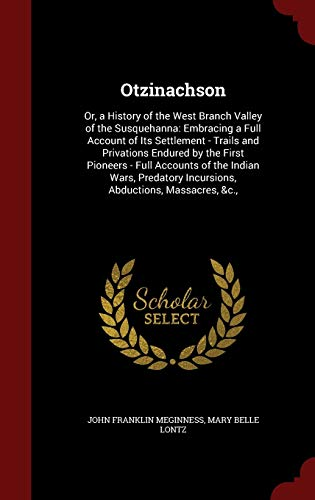 9781297676482: Otzinachson: Or, a History of the West Branch Valley of the Susquehanna: Embracing a Full Account of Its Settlement - Trails and Privations Endured by ... Incursions, Abductions, Massacres, &c.,