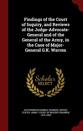 9781297678509: Findings of the Court of Inquiry, and Reviews of the Judge-Advocate-General and of the General of the Army, in the Case of Major-General G.K. Warren