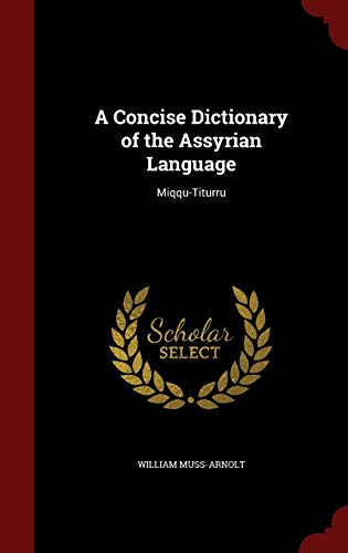 9781297684449: A Concise Dictionary of the Assyrian Language: Miqqu-Titurru