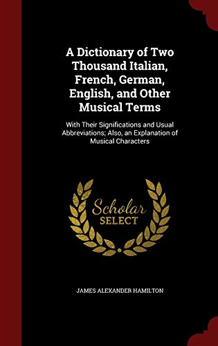 9781297685705: A Dictionary of Two Thousand Italian, French, German, English, and Other Musical Terms: With Their Significations and Usual Abbreviations; Also, an Explanation of Musical Characters