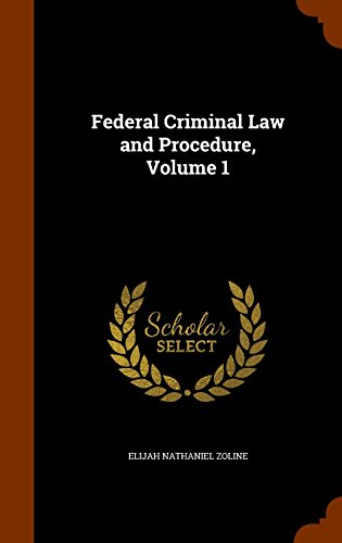 9781297685989: Federal Criminal Law and Procedure, Volume 1