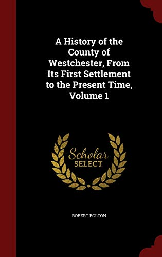 9781297686450: A History of the County of Westchester, From Its First Settlement to the Present Time, Volume 1
