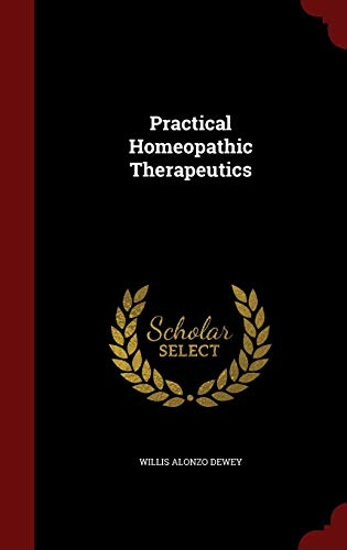Practical Homeopathic Therapeutics (Hardback or Cased Book): Dewey, Willis Alonzo