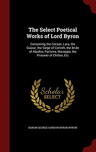 The Select Poetical Works of Lord Byron: Byron, Baron George
