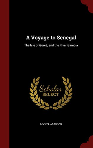 9781297695599: A Voyage to Senegal: The Isle of Goree, and the River Gambia