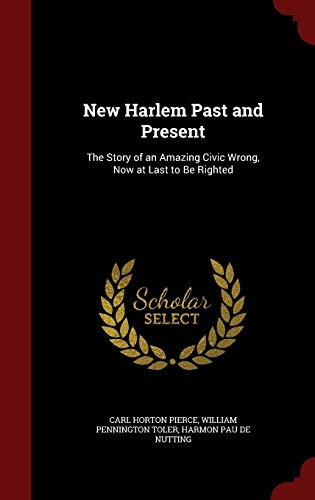 9781297696978: New Harlem Past and Present: The Story of an Amazing Civic Wrong, Now at Last to Be Righted