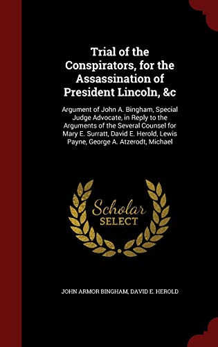 9781297703881: Trial of the Conspirators, for the Assassination of President Lincoln, &c: Argument of John A. Bingham, Special Judge Advocate, in Reply to the ... Lewis Payne, George A. Atzerodt, Michael
