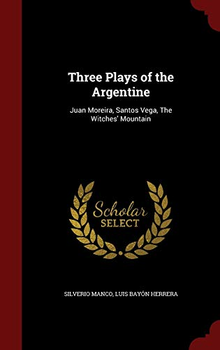 Three Plays of the Argentine: Juan Moreira,: Silverio Manco, Luis