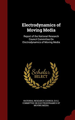 9781297706981: Electrodynamics of Moving Media: Report of the National Research Council Committee On Electrodynamics of Moving Media