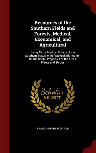 9781297707339: Resources of the Southern Fields and Forests, Medical, Economical, and Agricultural: Being Also a Medical Botany of the Southern States, With ... Properties of the Trees, Plants and Shrubs