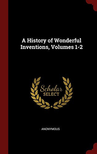 9781297715624: A History of Wonderful Inventions, Volumes 1-2