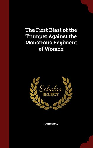 9781297717734: The First Blast of the Trumpet Against the Monstrous Regiment of Women