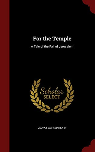 9781297719073: For the Temple: A Tale of the Fall of Jerusalem