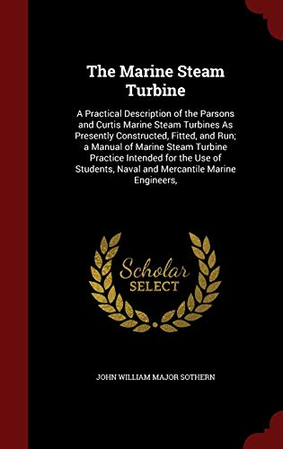 9781297722981: The Marine Steam Turbine: A Practical Description of the Parsons and Curtis Marine Steam Turbines As Presently Constructed, Fitted, and Run; a Manual ... Naval and Mercantile Marine Engineers,