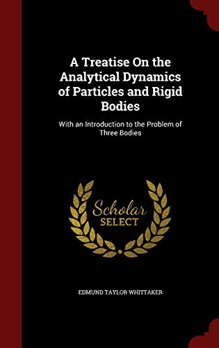 9781297732874: A Treatise On the Analytical Dynamics of Particles and Rigid Bodies: With an Introduction to the Problem of Three Bodies