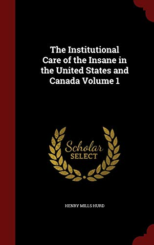 9781297737794: The Institutional Care of the Insane in the United States and Canada Volume 1