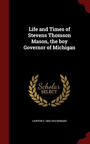 9781297738166: Life and Times of Stevens Thomson Mason, the boy Governor of Michigan