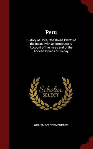 "Peru: History of Coca, ""the Divine Plant"": Mortimer, William Golden"