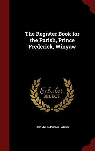 9781297750229: The Register Book for the Parish, Prince Frederick, Winyaw