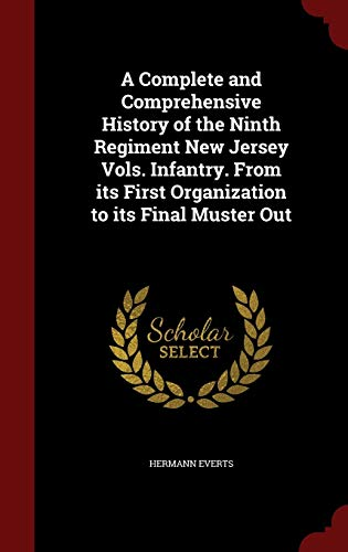 9781297755972: A Complete and Comprehensive History of the Ninth Regiment New Jersey Vols. Infantry. From its First Organization to its Final Muster Out