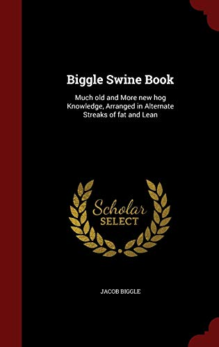 9781297756832: Biggle Swine Book: Much old and More new hog Knowledge, Arranged in Alternate Streaks of fat and Lean
