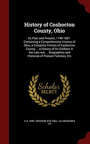 History of Coshocton County, Ohio: Its Past: Graham, A A.