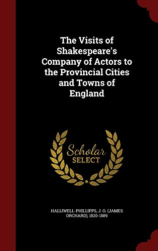 9781297758683: The Visits of Shakespeare's Company of Actors to the Provincial Cities and Towns of England
