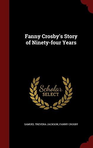 Fanny Crosby's Story of Ninety-Four Years (Hardback): Samuel Trevena Jackson,