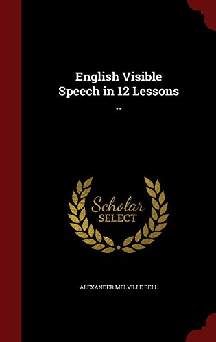 9781297765032: English Visible Speech in 12 Lessons ..