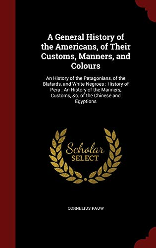 9781297765940: A General History of the Americans, of Their Customs, Manners, and Colours: An History of the Patagonians, of the Blafards, and White Negroes : ... Customs, &c. of the Chinese and Egyptions