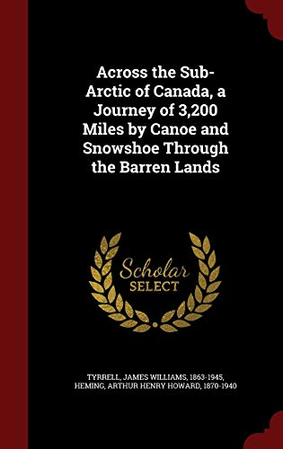 9781297782251: Across the Sub-Arctic of Canada, a Journey of 3,200 Miles by Canoe and Snowshoe Through the Barren Lands