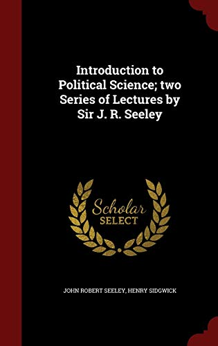 9781297795008: Introduction to Political Science; two Series of Lectures by Sir J. R. Seeley